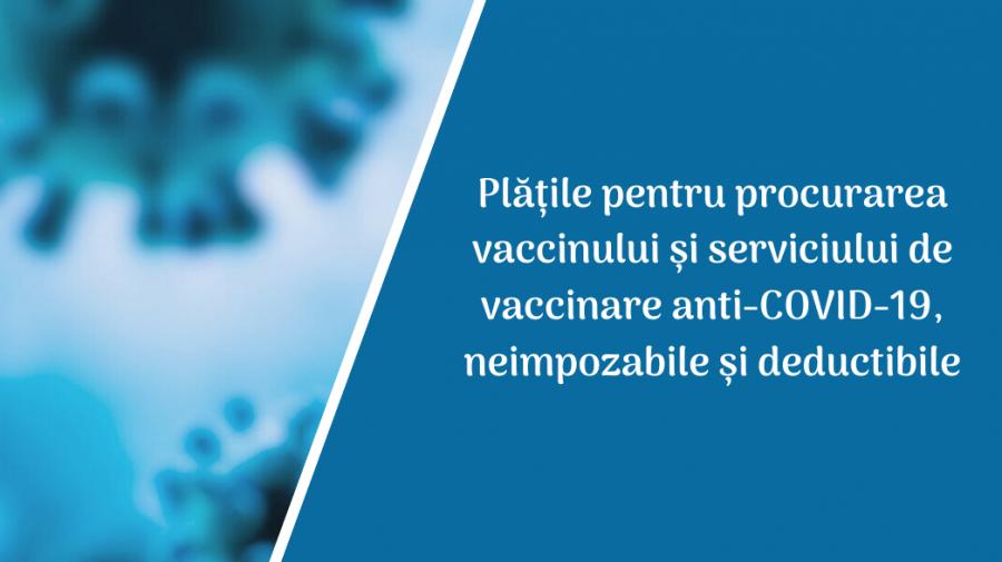 Plățile pentru procurarea vaccinului și serviciului de vaccinare anti-COVID-19, neimpozabile și deductibile