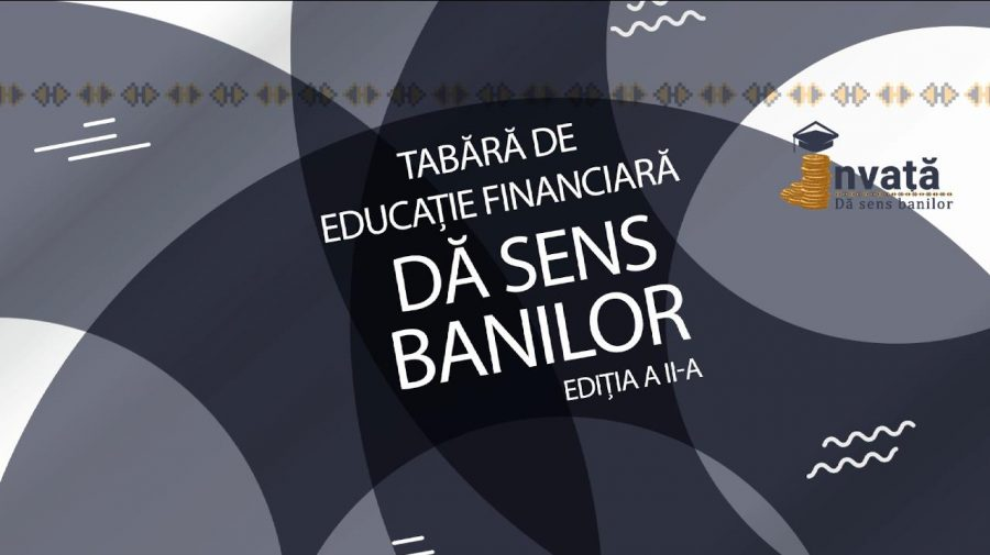 """Începe înregistrarea la Tabăra de educație financiară """"Dă sens banilor"""", ediția a II-a. Agenda evenimentelor"""