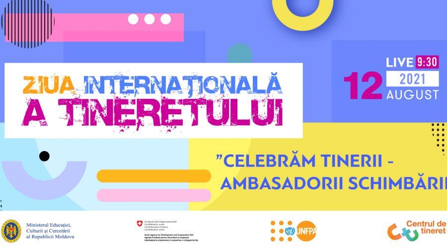 """""""Celebrăm tinerii – ambasadorii schimbării"""". Eveniment organizat cu ocazia Zilei Internaționale a Tineretului"""